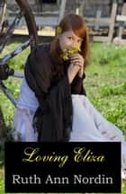 Loving Eliza ebook by Ruth Ann Nordin