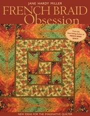 French Braid Obsession - New Ideas for the Imaginative Quilter ebook by Jane  Hardy Miller