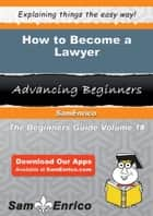 How to Become a Lawyer ebook by Avery Briones