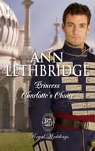Princess Charlotte's Choice ebook by Ann Lethbridge