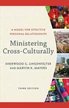 Ministering Cross-Culturally - A Model for Effective Personal Relationships eBook by Sherwood G. Lingenfelter, Marvin K. Mayers