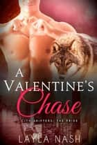 A Valentine's Chase - City Shifters: the Pride, #7 ebook by Layla Nash
