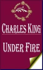 Under Fire ebook by Charles King