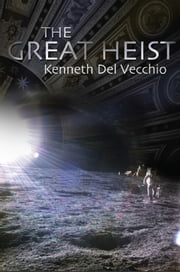 THE GREAT HEIST ebook by Kenneth Del Vecchio