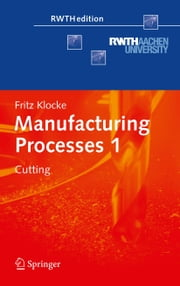 Manufacturing Processes 1 - Cutting ebook by Fritz Klocke, Aaron Kuchle