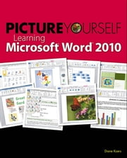Picture Yourself Learning Microsoft Word 2010 ebook by Diane Koers