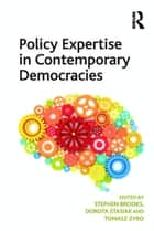 Policy Expertise in Contemporary Democracies ebook by Stephen Brooks,Dorota Stasiak
