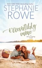 Irresistibly Mine (A Birch Crossing Novel) ebook by Stephanie Rowe