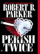 Perish Twice ebook by Robert B. Parker