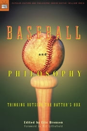 Baseball and Philosophy - Thinking Outside the Batter's Box ebook by
