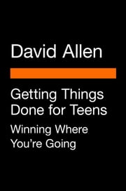 Getting Things Done for Teens - Winning Where You're Going ebook by David Allen, Mike Williams, Mark Wallace