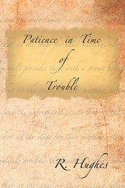 Patience in Time of Trouble ebook by R. Hughes
