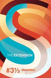 Smashing Book #3 1/3 - The Extension - Digital Edition ebook by Smashing Magazine