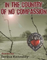 In The Country of No Compassion ebook by Village Green Press LLC
