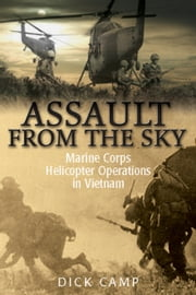 Assault from the Sky - U.S Marine Corps Helicopter Operations in Vietnam ebook by Dick Camp