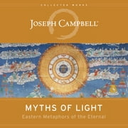 Myths of Light - Eastern Metaphors of the Eternal audiobook by Joseph Campbell