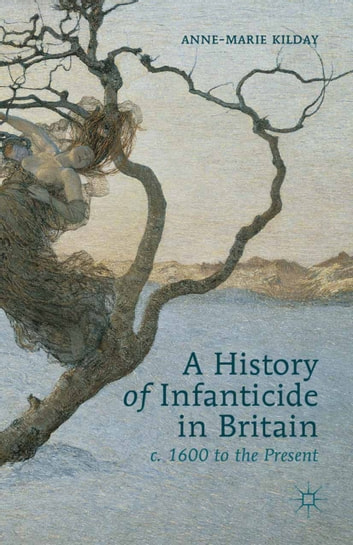 A History of Infanticide in Britain, c. 1600 to the Present 電子書 by A. Kilday