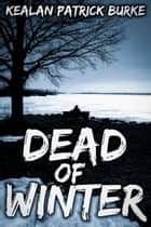 Dead of Winter ebook by Kealan Patrick Burke