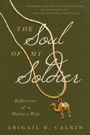 The Soul of My Soldier - Reflections of a Military Wife ebook by Abigail B. Calkin