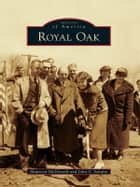 Royal Oak ebook by Maureen McDonald,John S. Schultz
