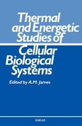 Thermal and Energetic Studies of Cellular Biological Systems ebook by James, A. M.