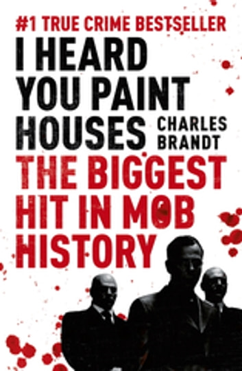 I Heard You Paint Houses - Now Filmed as The Irishman directed by Martin Scorsese ebook by Charles Brandt
