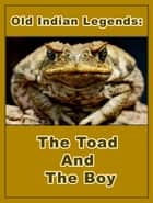 The Toad And The Boy ebook by Old Indian Legends