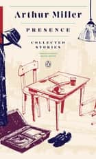 Presence: Collected Stories - (Penguin Classics Deluxe Edition) ebook by Arthur Miller