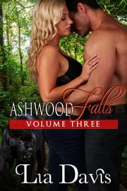 Ashwood Falls Volume Three - Ashwood Falls ebook by Lia Davis