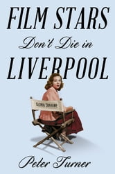 Film Stars Don't Die in Liverpool - A True Story ebook by Peter Turner