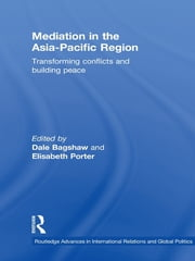 Mediation in the Asia-Pacific Region - Transforming Conflicts and Building Peace ebook by Dale Bagshaw,Elisabeth Porter