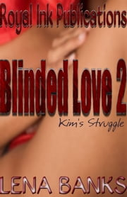 Blinded Love: Kim's Struggle ebook by Lena Banks