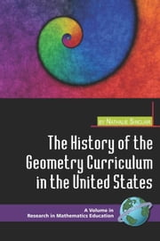 History of the Geometry Curriculum in the United States, The. Research in mathematics Education. ebook by Dougherty, Barbara J.