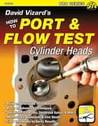 David Vizard's How to Port & Flow Test Cylinder Heads ebook by David Vizard