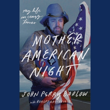 Mother American Night - My Life in Crazy Times audiobook by John Perry Barlow,Robert Greenfield