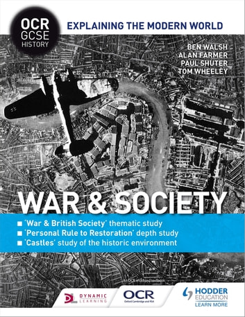 OCR GCSE History Explaining the Modern World: War & Society, Personal Rule to Restoration and the Historic Environment eBook by Ben Walsh,Alan Farmer,Paul Shuter,Tom Wheeley