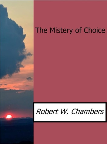 The Mistery of Choice ebook by Robert W. Chambers