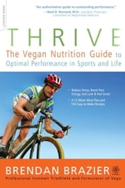 Thrive - The Vegan Nutrition Guide to Optimal Performance in Sports and Life ebook by Brendan Brazier