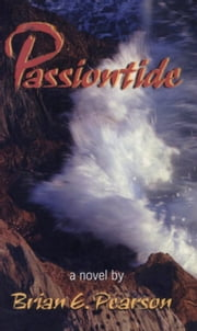 Passiontide - A Novel ebook by Brian E. Pearson