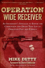Operation Wide Receiver - An Informants Struggle to Expose the Corruption and Deceit That Led to Operation Fast and Furious ebook by Mike Detty, Sharyl Attkisson