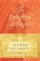 The Enchantress of Florence ebook by Salman Rushdie