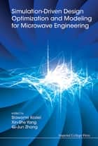 Simulation-Driven Design Optimization and Modeling for Microwave Engineering ebook by Slawomir Koziel,Xin-She Yang,Qi-Jun Zhang