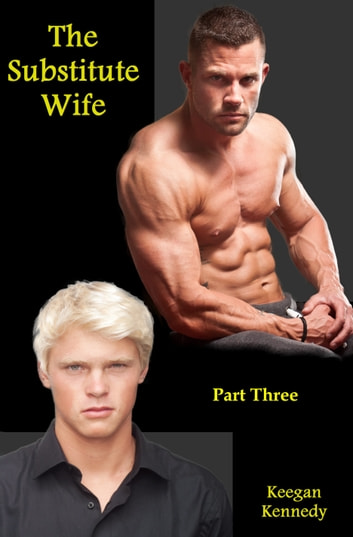 The Substitute Wife: Part Three ebook by Keegan Kennedy