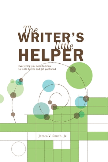 The Writer's Little Helper - Everything You Need to Know to Write Better and Get Published eBook by Jim Smith