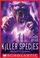 Killer Species #4: Ultimate Attack ebook by Michael P. Spradlin