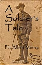 A Soldier's Tale: Albert Money at the Battle of Aubers Ridge, May, 1915 ebook by David Tuffley