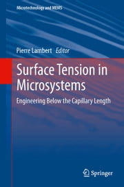 Surface Tension in Microsystems - Engineering Below the Capillary Length ebook by