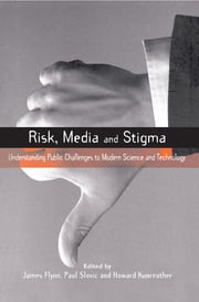 Risk, Media and Stigma - Understanding Public Challenges to Modern Science and Technology ebook by Paul Slovic,James Flynn,Howard Kunreuther