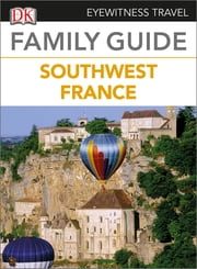 Eyewitness Travel Family Guide to France: Southwest France ebook by DK Publishing