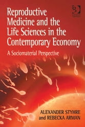 Reproductive Medicine and the Life Sciences in the Contemporary Economy - A Sociomaterial Perspective ebook by Professor Alexander Styhre,Dr Rebecka Arman